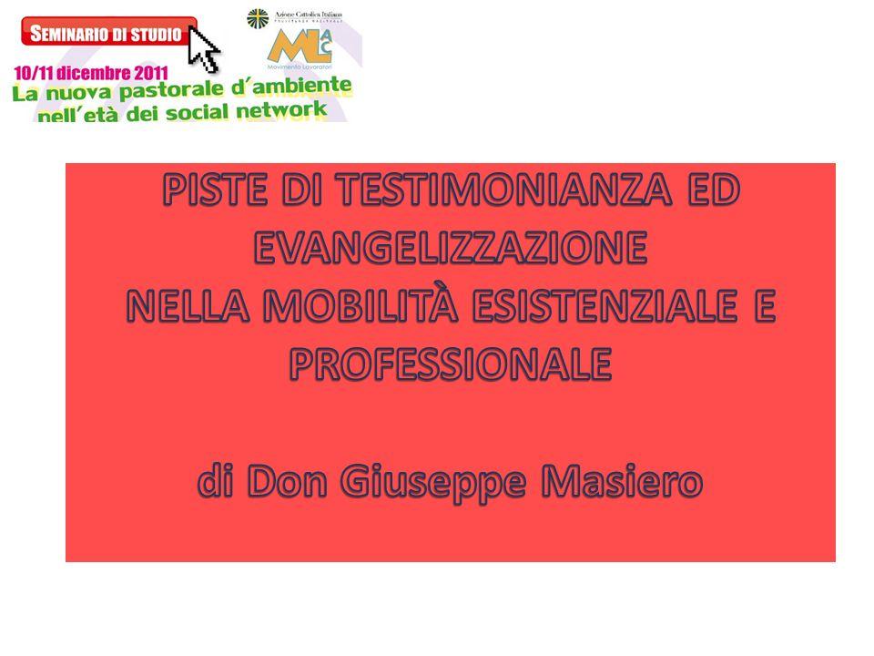 PISTE DI TESTIMONIANZA ED EVANGELIZZAZIONE NELLA MOBILITÀ ESISTENZIALE E PROFESSIONALE di Don Giuseppe Masiero