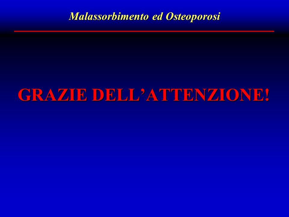 Malassorbimento ed Osteoporosi GRAZIE DELL'ATTENZIONE!