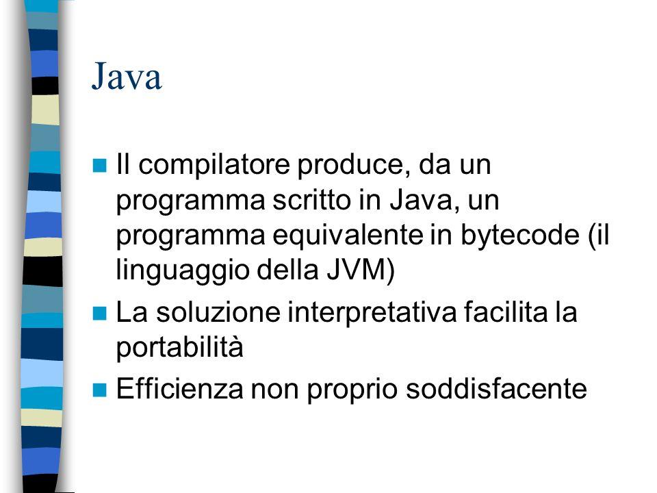 Java Il compilatore produce, da un programma scritto in Java, un programma equivalente in bytecode (il linguaggio della JVM)