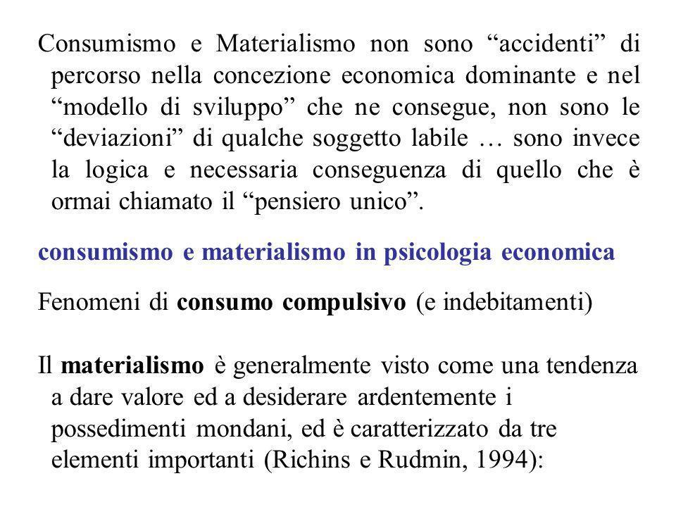 Consumismo e Materialismo non sono accidenti di percorso nella concezione economica dominante e nel modello di sviluppo che ne consegue, non sono le deviazioni di qualche soggetto labile … sono invece la logica e necessaria conseguenza di quello che è ormai chiamato il pensiero unico .