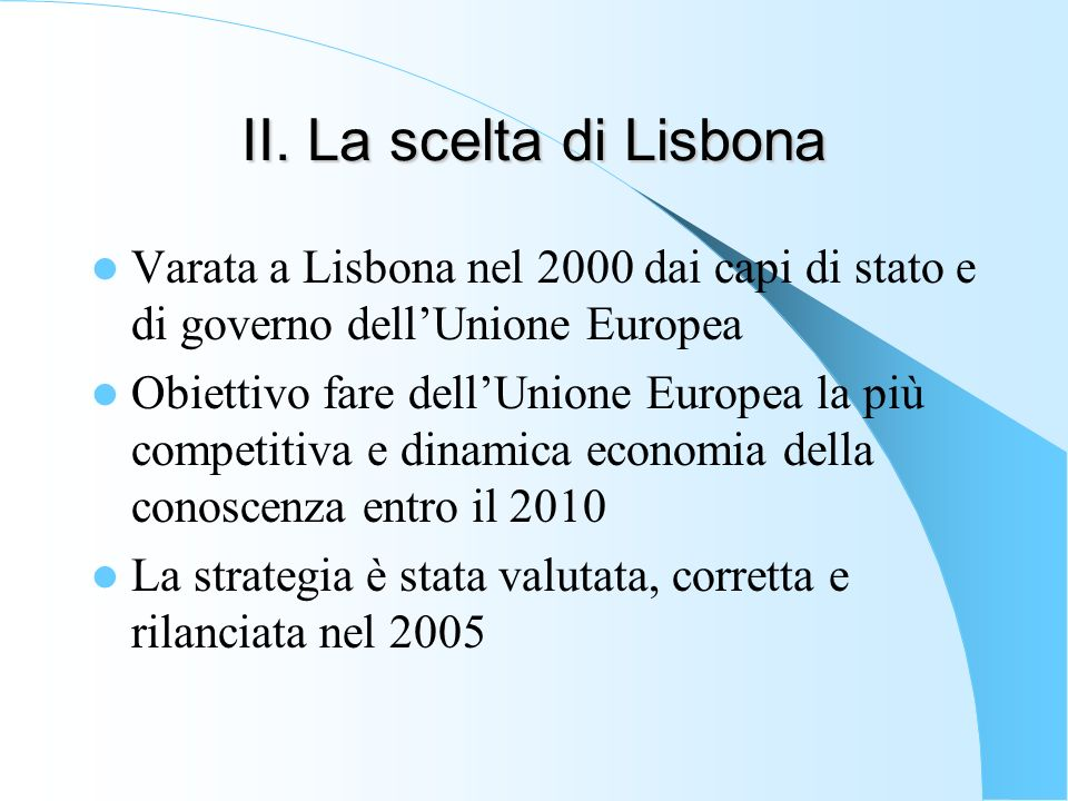 II. La scelta di Lisbona Varata a Lisbona nel 2000 dai capi di stato e di governo dell'Unione Europea.