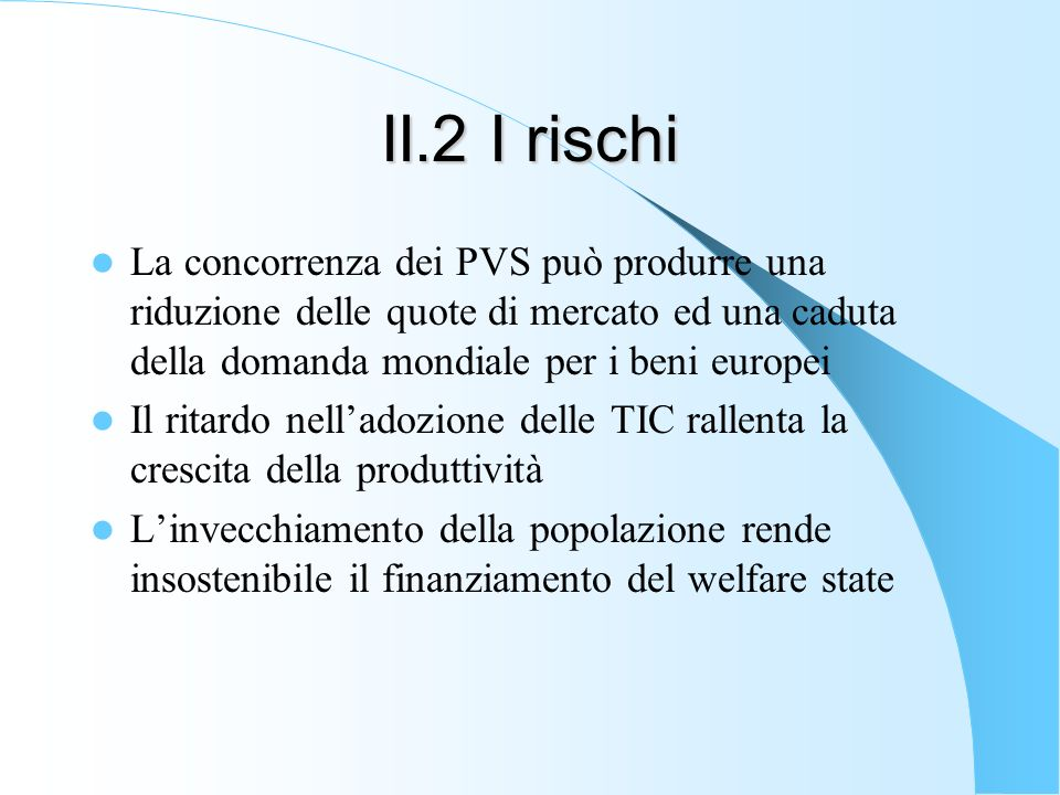 II.2 I rischi La concorrenza dei PVS può produrre una riduzione delle quote di mercato ed una caduta della domanda mondiale per i beni europei.