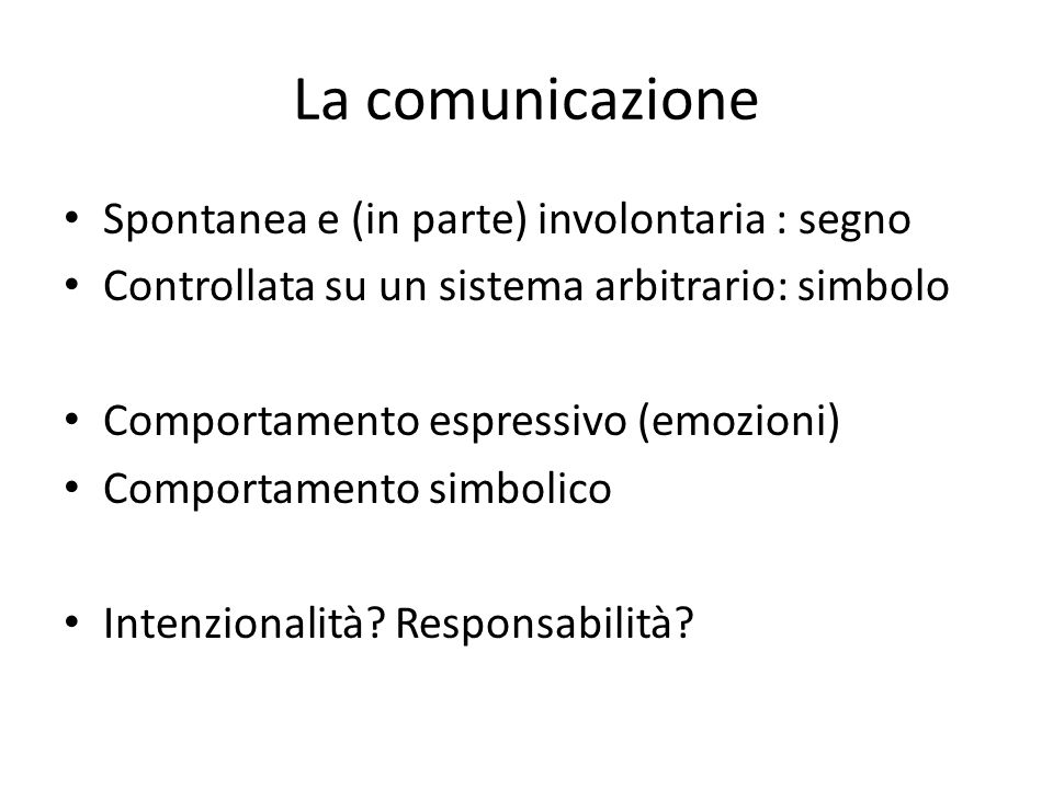 La comunicazione Spontanea e (in parte) involontaria : segno