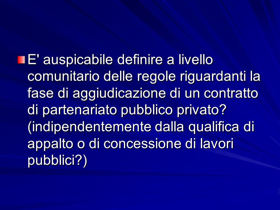 E auspicabile definire a livello comunitario delle regole riguardanti la fase di aggiudicazione di un contratto di partenariato pubblico privato.