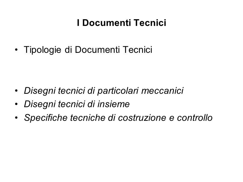 I Documenti Tecnici Tipologie di Documenti Tecnici. Disegni tecnici di particolari meccanici. Disegni tecnici di insieme.