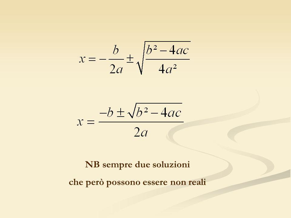 NB sempre due soluzioni che però possono essere non reali