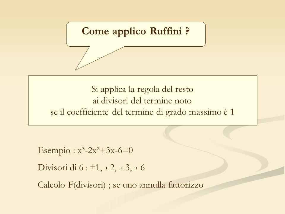 Come applico Ruffini Si applica la regola del resto