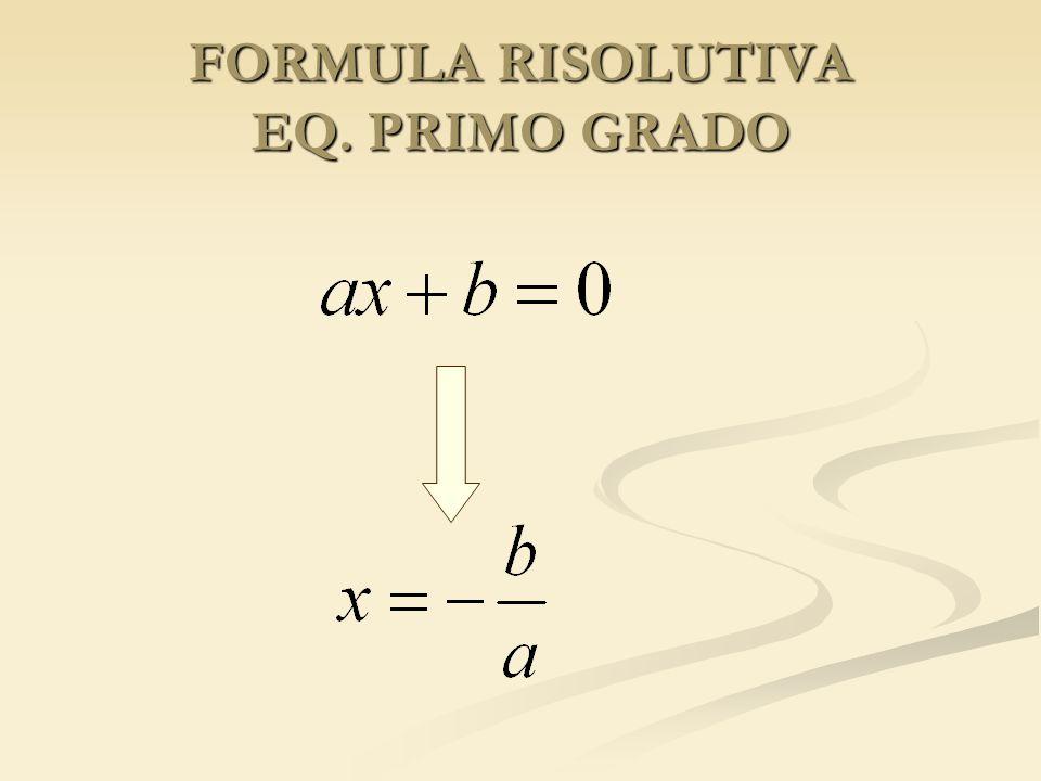 FORMULA RISOLUTIVA EQ. PRIMO GRADO