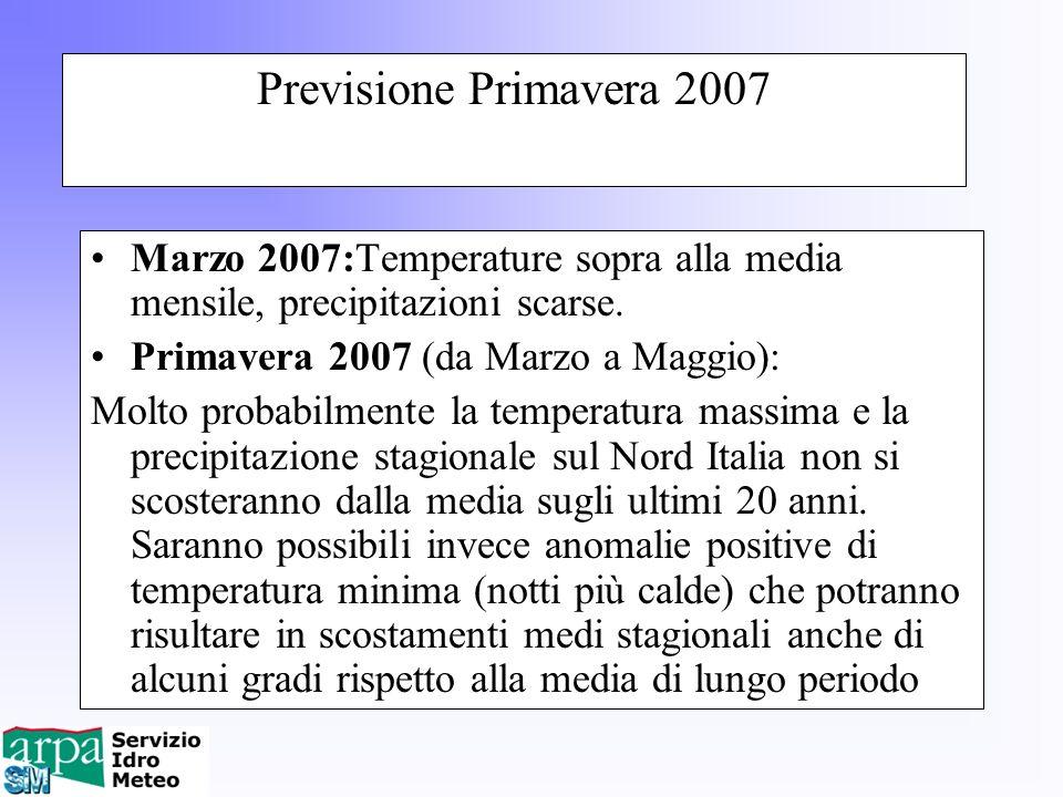 Previsione Primavera 2007 Marzo 2007:Temperature sopra alla media mensile, precipitazioni scarse. Primavera 2007 (da Marzo a Maggio):