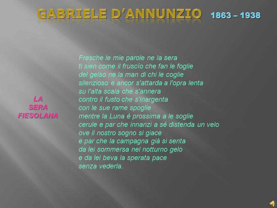 GABRIELE D'ANNUNZIO 1863 – 1938 Fresche le mie parole ne la sera