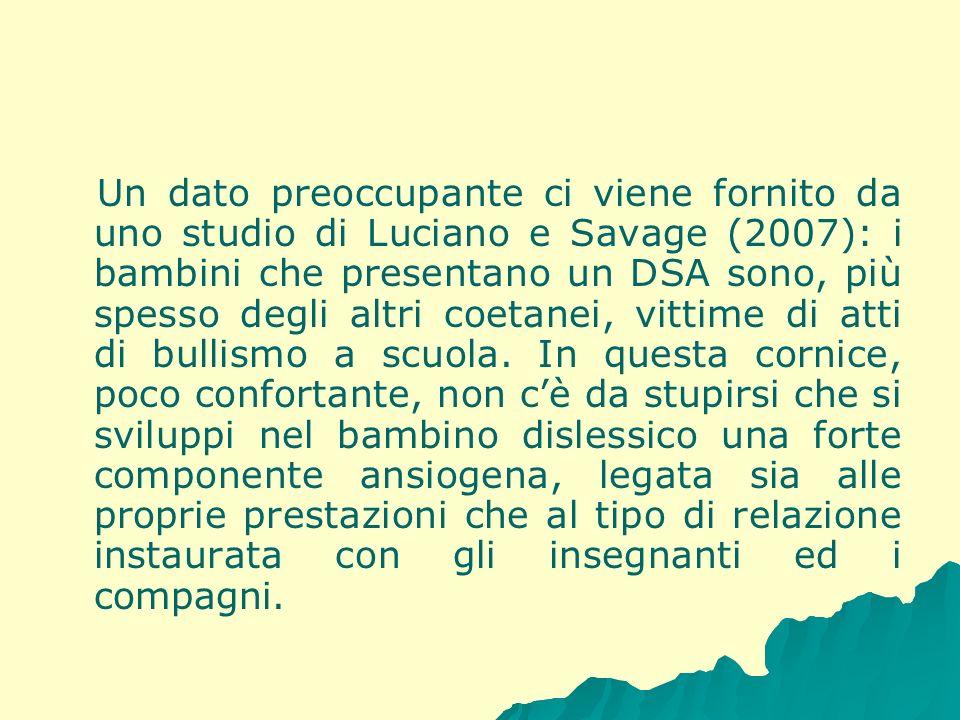 Un dato preoccupante ci viene fornito da uno studio di Luciano e Savage (2007): i bambini che presentano un DSA sono, più spesso degli altri coetanei, vittime di atti di bullismo a scuola.
