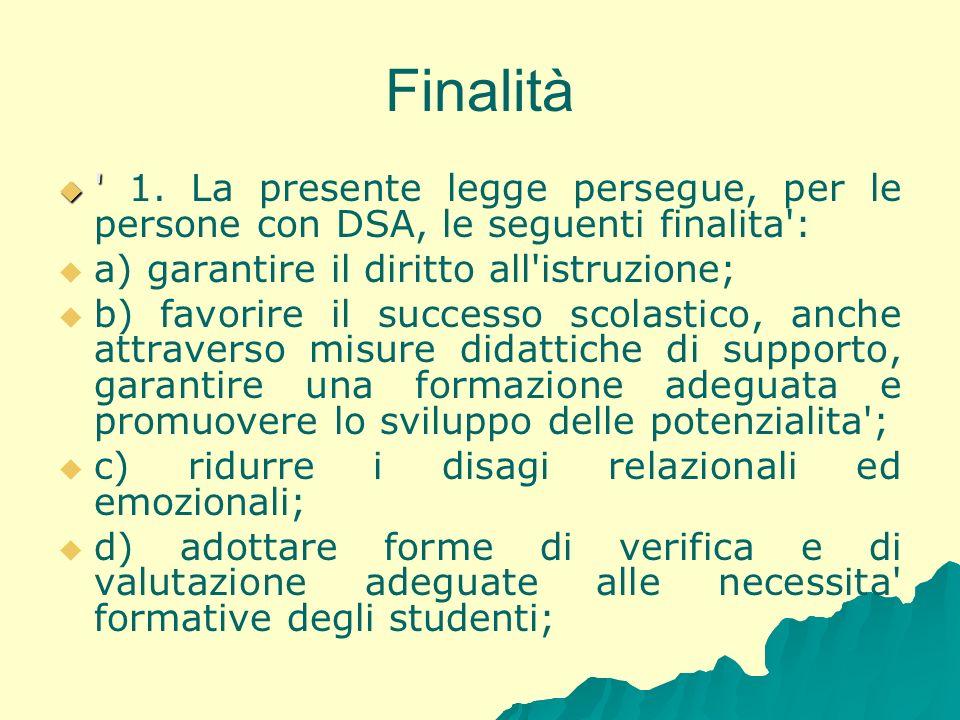 Finalità 1. La presente legge persegue, per le persone con DSA, le seguenti finalita : a) garantire il diritto all istruzione;