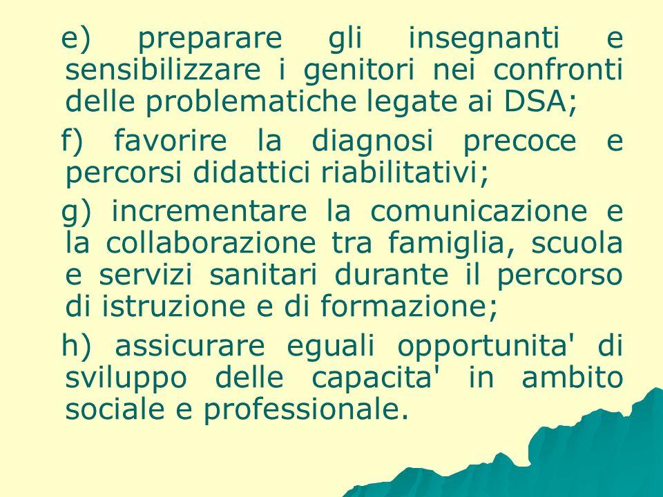e) preparare gli insegnanti e sensibilizzare i genitori nei confronti delle problematiche legate ai DSA;