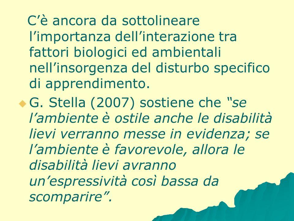 C'è ancora da sottolineare l'importanza dell'interazione tra fattori biologici ed ambientali nell'insorgenza del disturbo specifico di apprendimento.