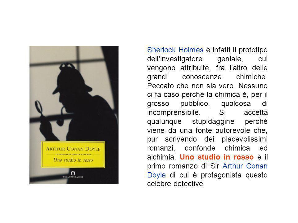 Sherlock Holmes è infatti il prototipo dell'investigatore geniale, cui vengono attribuite, fra l'altro delle grandi conoscenze chimiche.
