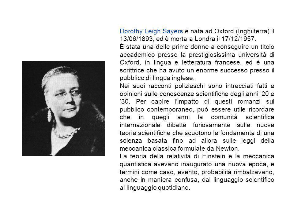 Dorothy Leigh Sayers è nata ad Oxford (Inghilterra) il 13/06/1893, ed è morta a Londra il 17/12/1957.