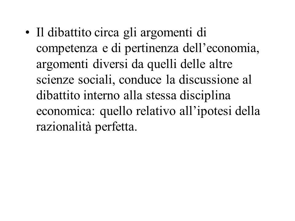 Il dibattito circa gli argomenti di competenza e di pertinenza dell'economia, argomenti diversi da quelli delle altre scienze sociali, conduce la discussione al dibattito interno alla stessa disciplina economica: quello relativo all'ipotesi della razionalità perfetta.