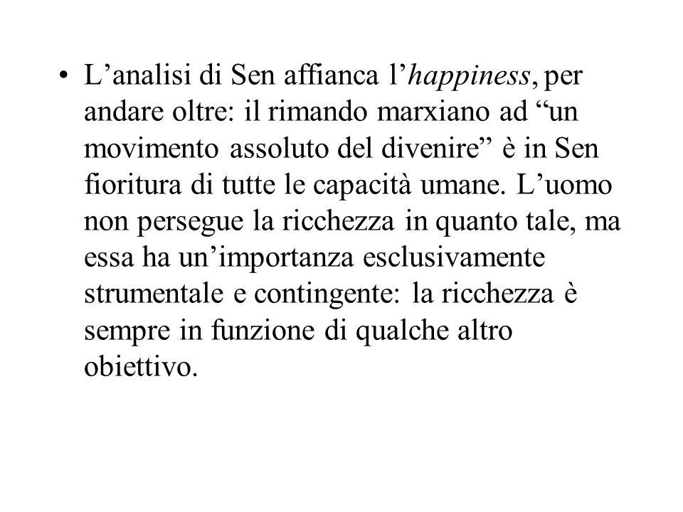 L'analisi di Sen affianca l'happiness, per andare oltre: il rimando marxiano ad un movimento assoluto del divenire è in Sen fioritura di tutte le capacità umane.