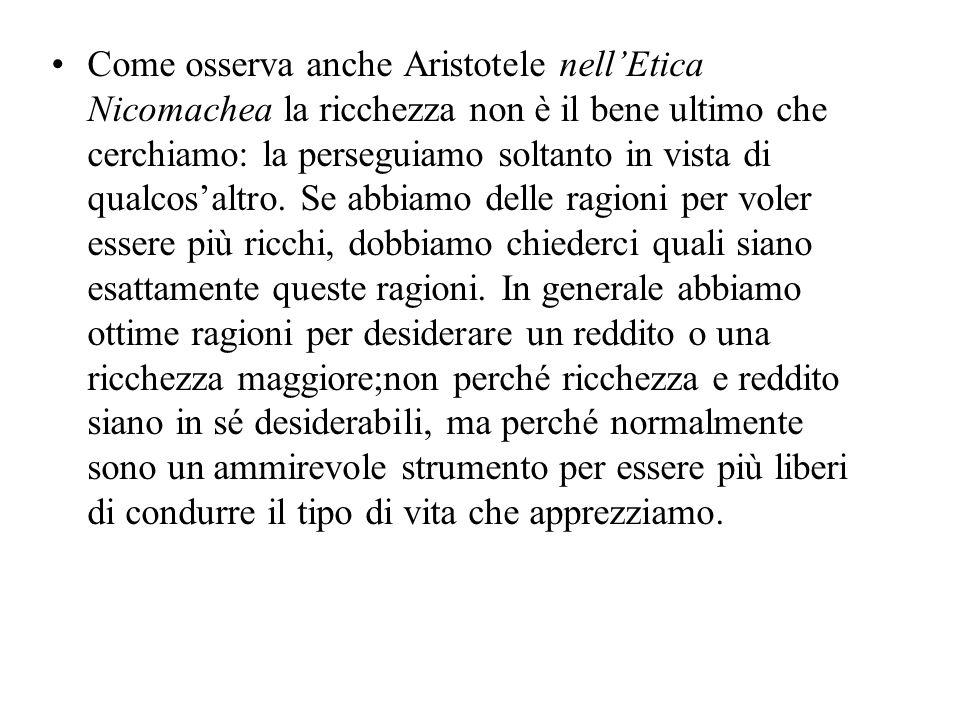 Come osserva anche Aristotele nell'Etica Nicomachea la ricchezza non è il bene ultimo che cerchiamo: la perseguiamo soltanto in vista di qualcos'altro.