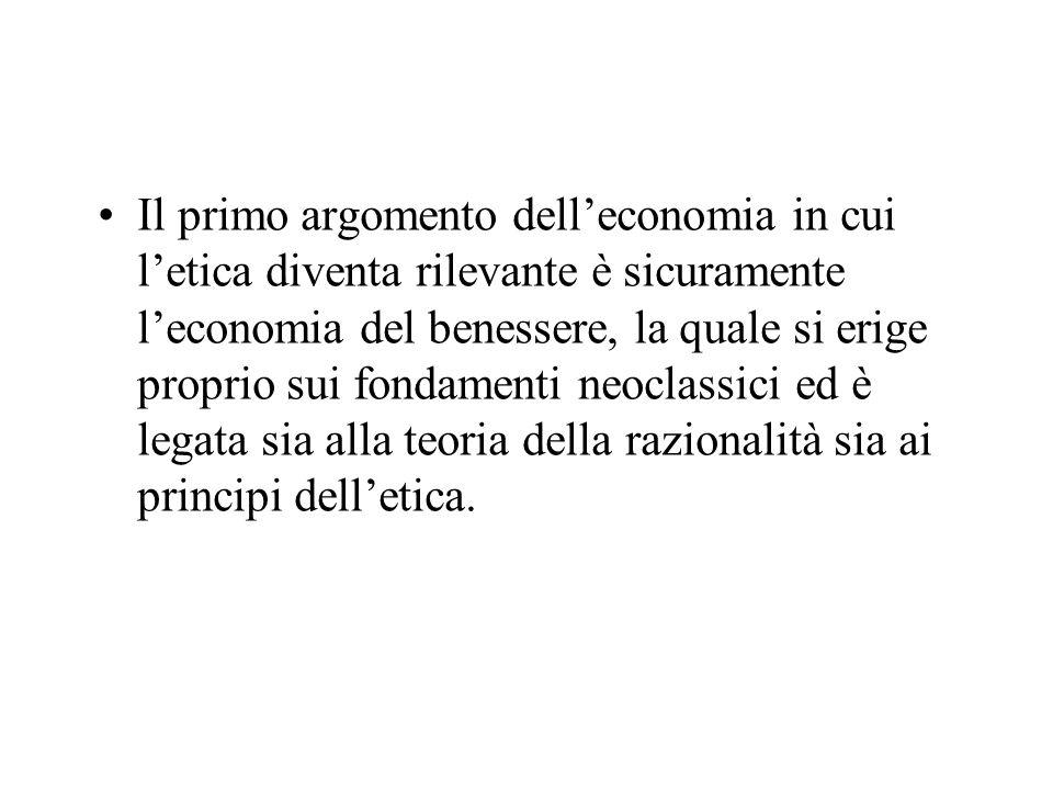 Il primo argomento dell'economia in cui l'etica diventa rilevante è sicuramente l'economia del benessere, la quale si erige proprio sui fondamenti neoclassici ed è legata sia alla teoria della razionalità sia ai principi dell'etica.