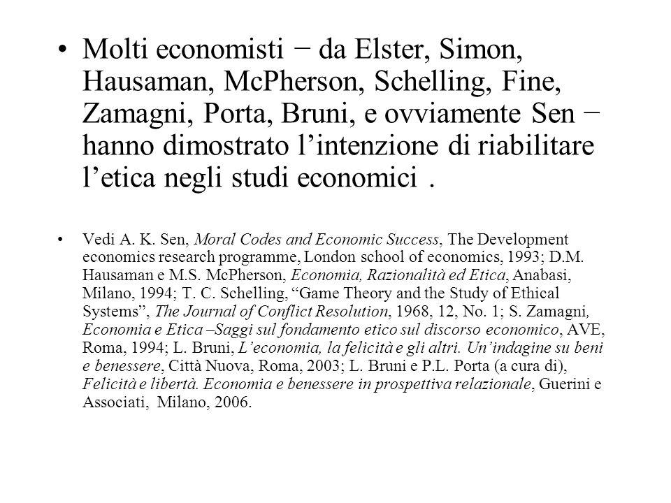 Molti economisti − da Elster, Simon, Hausaman, McPherson, Schelling, Fine, Zamagni, Porta, Bruni, e ovviamente Sen − hanno dimostrato l'intenzione di riabilitare l'etica negli studi economici .
