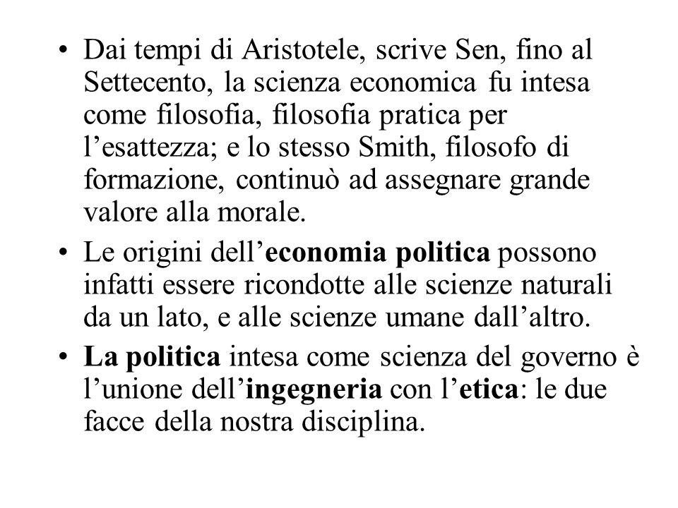 Dai tempi di Aristotele, scrive Sen, fino al Settecento, la scienza economica fu intesa come filosofia, filosofia pratica per l'esattezza; e lo stesso Smith, filosofo di formazione, continuò ad assegnare grande valore alla morale.