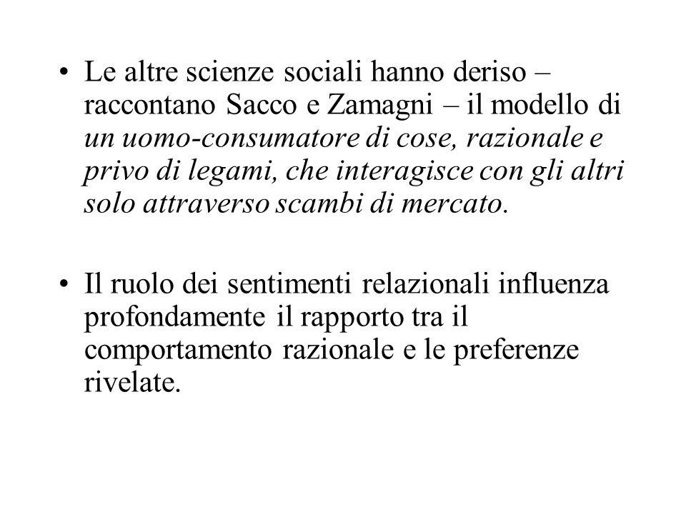 Le altre scienze sociali hanno deriso – raccontano Sacco e Zamagni – il modello di un uomo-consumatore di cose, razionale e privo di legami, che interagisce con gli altri solo attraverso scambi di mercato.