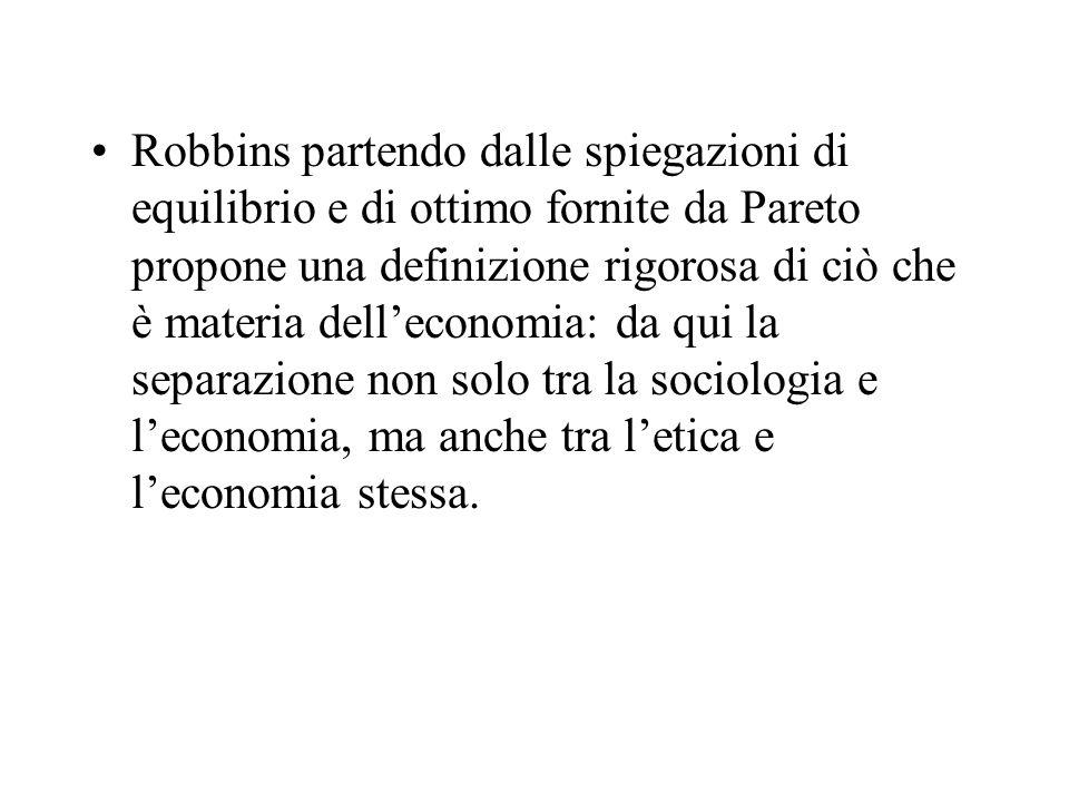 Robbins partendo dalle spiegazioni di equilibrio e di ottimo fornite da Pareto propone una definizione rigorosa di ciò che è materia dell'economia: da qui la separazione non solo tra la sociologia e l'economia, ma anche tra l'etica e l'economia stessa.