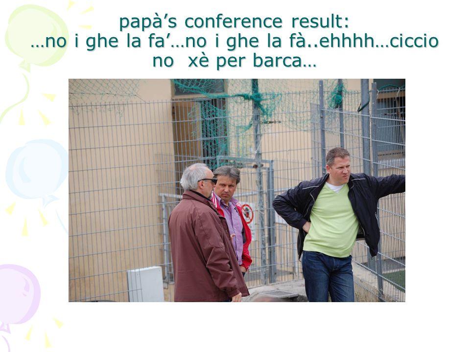 papà's conference result: …no i ghe la fa'…no i ghe la fà