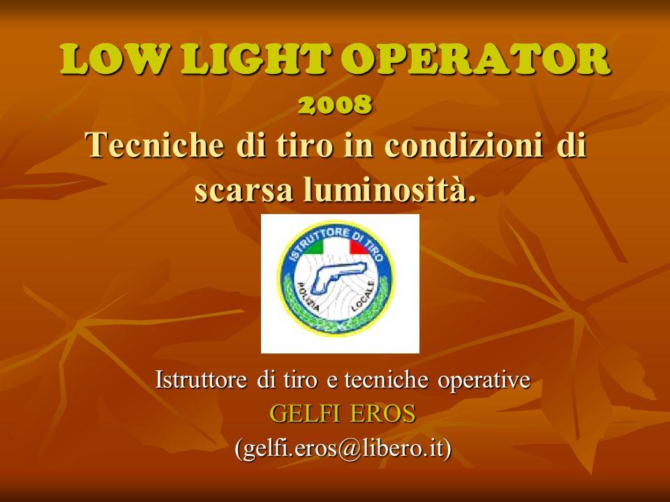LOW LIGHT OPERATOR 2008 Tecniche di tiro in condizioni di scarsa luminosità.