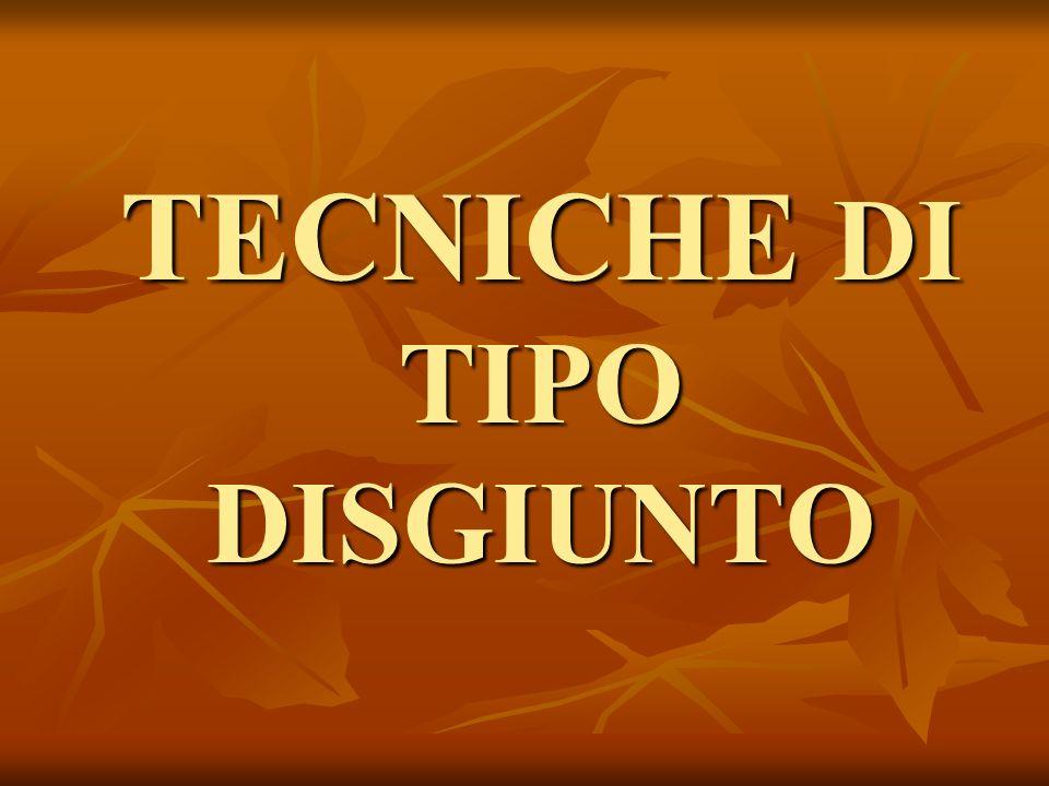 TECNICHE DI TIPO DISGIUNTO