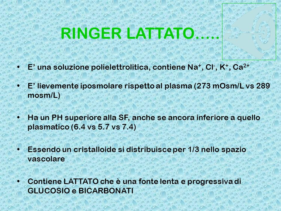 RINGER LATTATO….. E' una soluzione polielettrolitica, contiene Na+, Cl-, K+, Ca2+