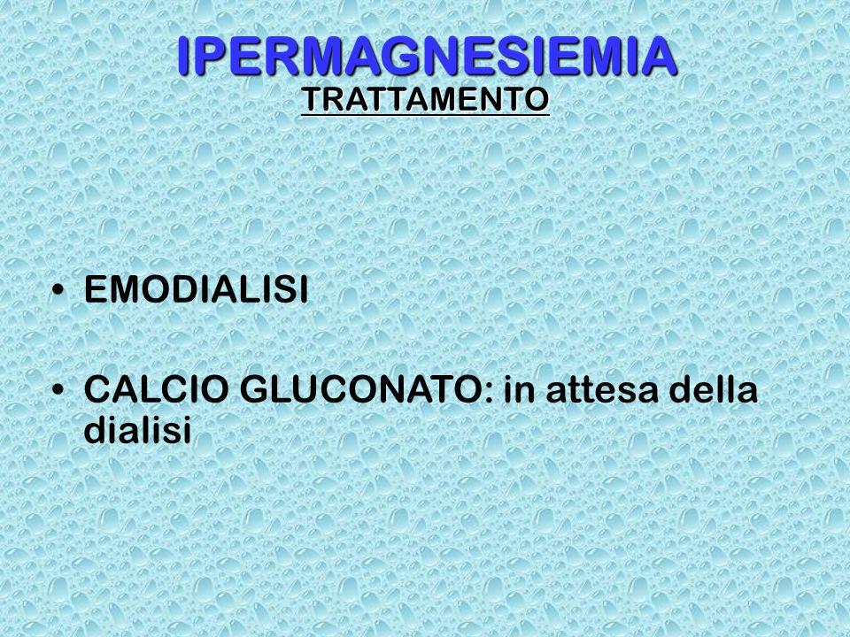 IPERMAGNESIEMIA EMODIALISI CALCIO GLUCONATO: in attesa della dialisi