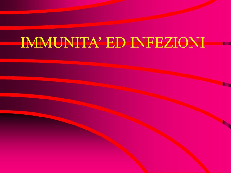 IMMUNITA' ED INFEZIONI