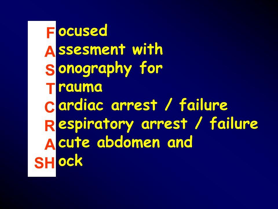 ocusedssesment with. onography for. rauma. ardiac arrest / failure. espiratory arrest / failure. cute abdomen and.