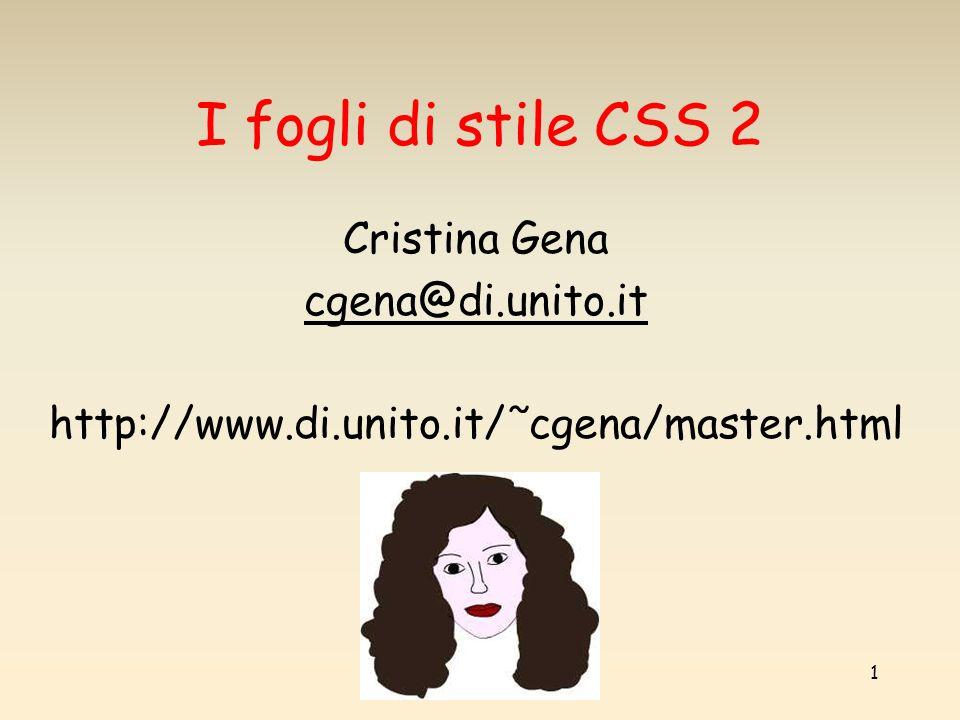 I fogli di stile CSS 2 Cristina Gena cgena@di.unito.it