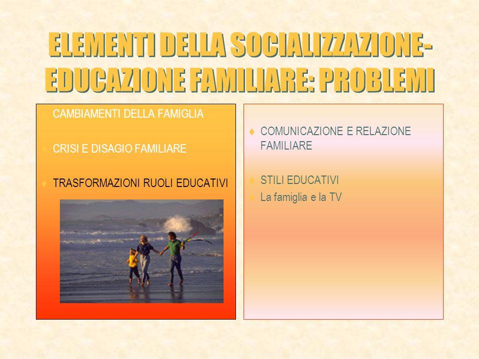 ELEMENTI DELLA SOCIALIZZAZIONE- EDUCAZIONE FAMILIARE: PROBLEMI