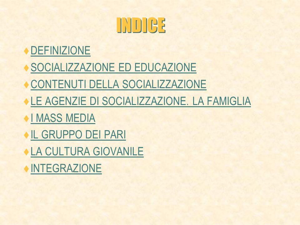 INDICE DEFINIZIONE SOCIALIZZAZIONE ED EDUCAZIONE