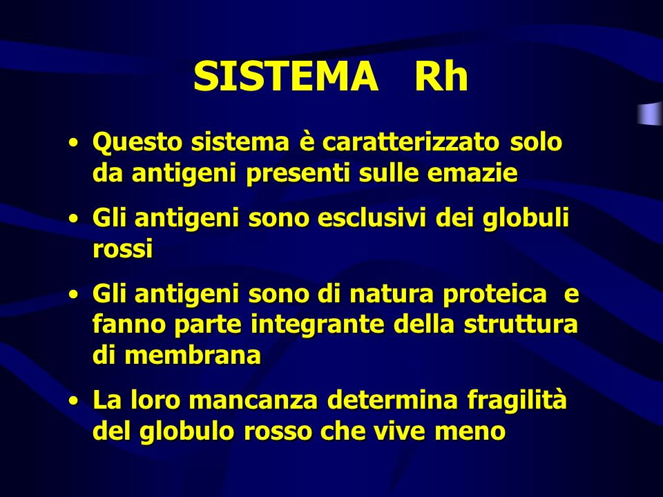 SISTEMA Rh Questo sistema è caratterizzato solo da antigeni presenti sulle emazie. Gli antigeni sono esclusivi dei globuli rossi.