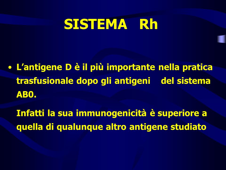 SISTEMA Rh L'antigene D è il più importante nella pratica trasfusionale dopo gli antigeni del sistema AB0.