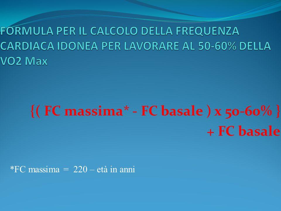 {( FC massima* - FC basale ) x 50-60% } + FC basale