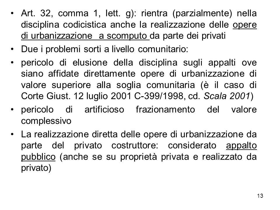 Art. 32, comma 1, lett. g): rientra (parzialmente) nella disciplina codicistica anche la realizzazione delle opere di urbanizzazione a scomputo da parte dei privati