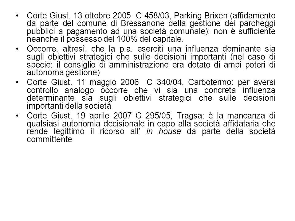 Corte Giust. 13 ottobre 2005 C 458/03, Parking Brixen (affidamento da parte del comune di Bressanone della gestione dei parcheggi pubblici a pagamento ad una società comunale): non è sufficiente neanche il possesso del 100% del capitale.