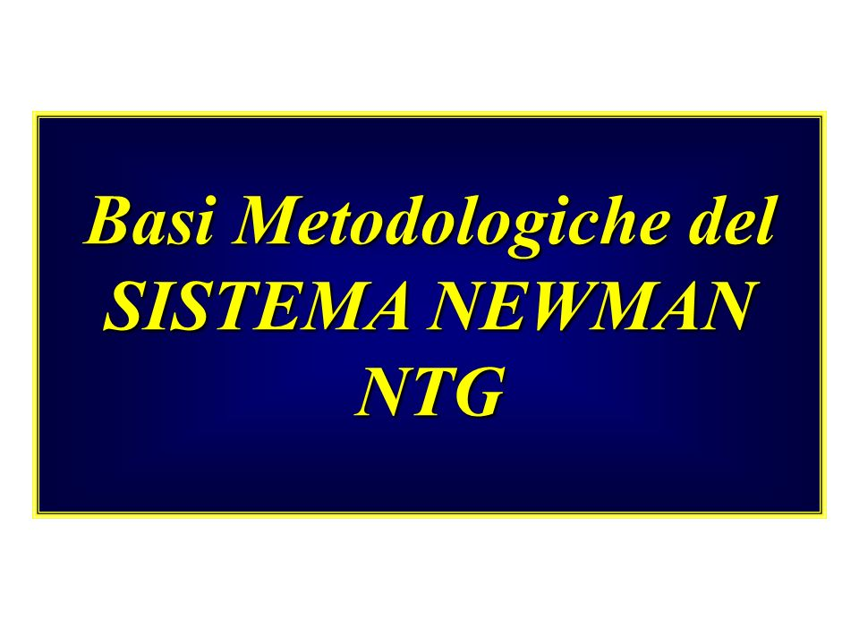 Basi Metodologiche del SISTEMA NEWMAN NTG