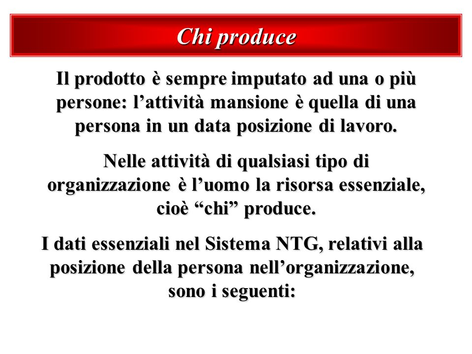 Chi produce Il prodotto è sempre imputato ad una o più persone: l'attività mansione è quella di una persona in un data posizione di lavoro.