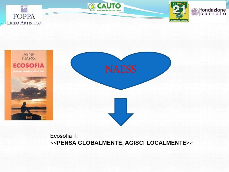 NAESS Ecosofia T: <<PENSA GLOBALMENTE, AGISCI LOCALMENTE>>