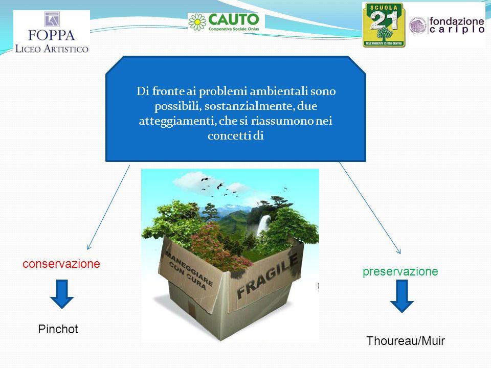 Di fronte ai problemi ambientali sono possibili, sostanzialmente, due atteggiamenti, che si riassumono nei concetti di