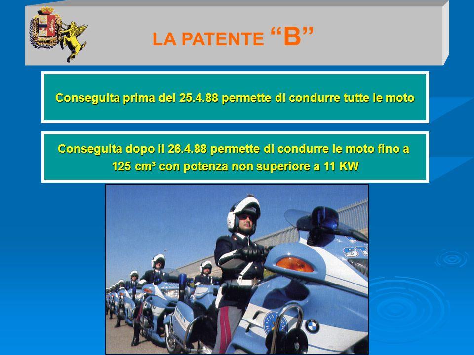LA PATENTE B Conseguita prima del 25.4.88 permette di condurre tutte le moto. Conseguita dopo il 26.4.88 permette di condurre le moto fino a.