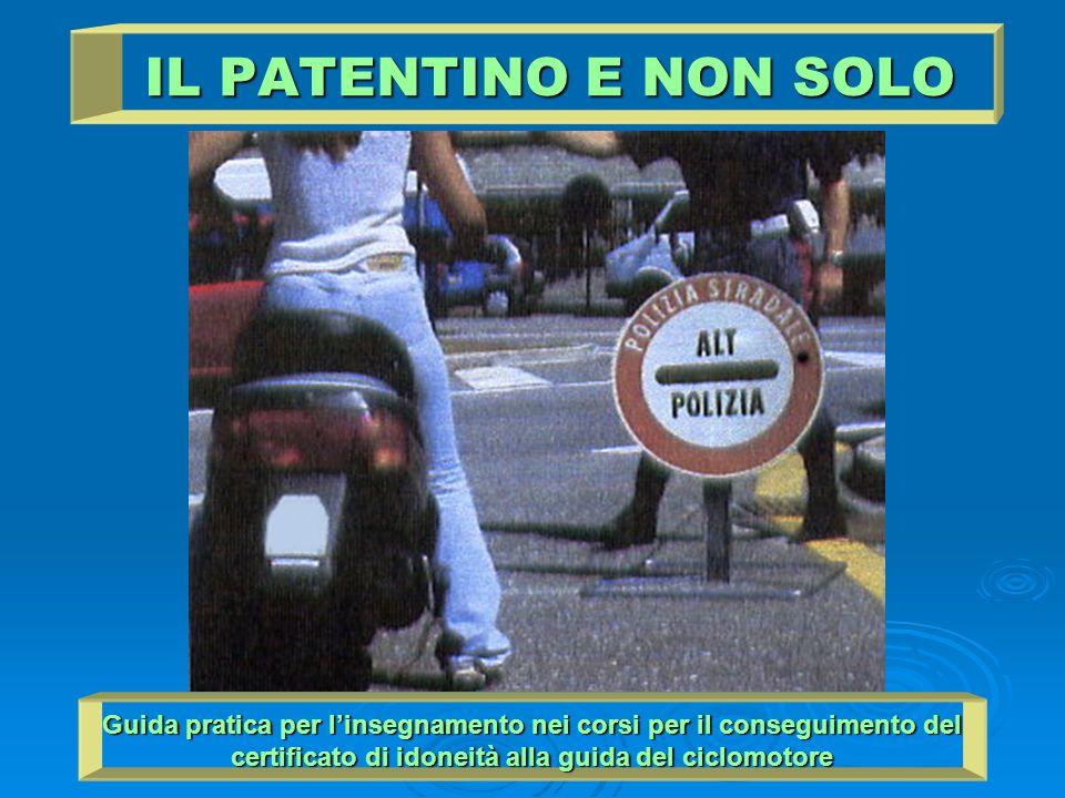 IL PATENTINO E NON SOLO Guida pratica per l'insegnamento nei corsi per il conseguimento del certificato di idoneità alla guida del ciclomotore.
