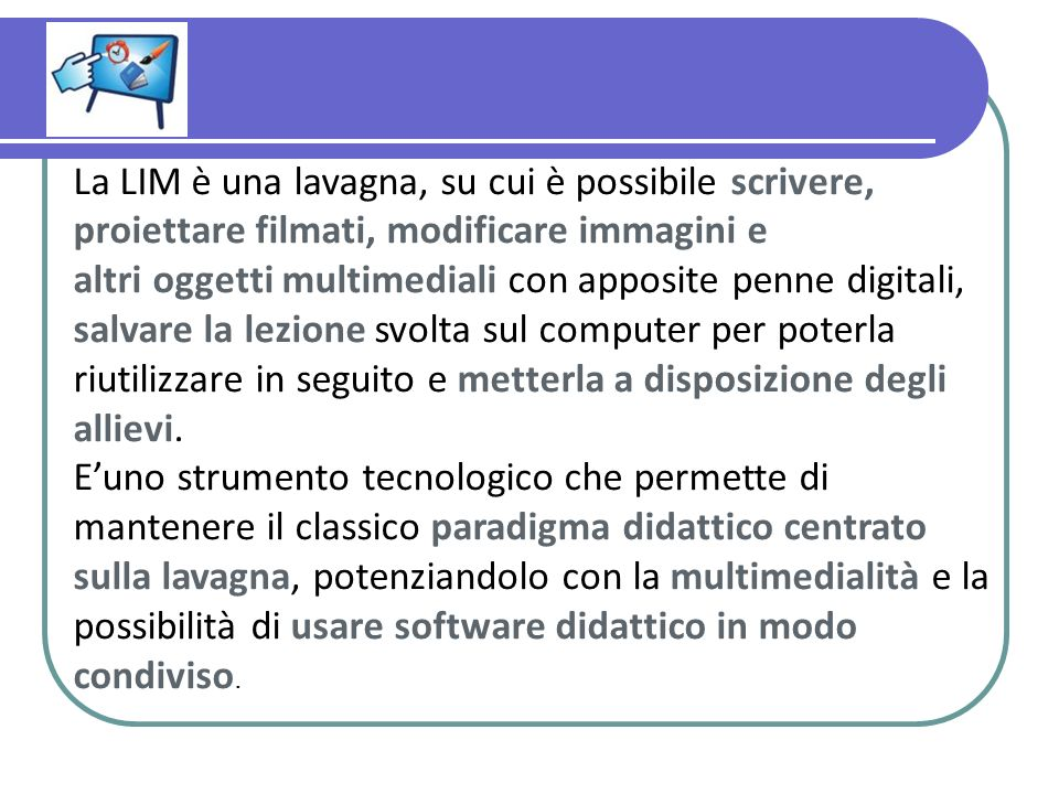 La LIM è una lavagna, su cui è possibile scrivere, proiettare filmati, modificare immagini e